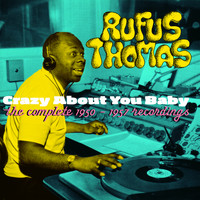 Rufus Thomas - Crazy About You Baby. The Complete 1950-1957 Recordings