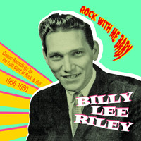 Billy Lee Riley - Rock with Me Baby: Classic Recordings by the Lost Giant of Rock & Roll, 1956-1960