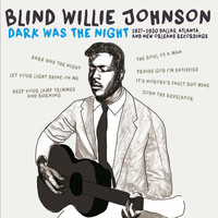 Blind Willie Johnson - Dark Was the Night: 1927-1930 Dallas, Atlanta, & New Orleans Recordings