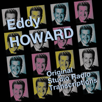Eddy Howard - Original Studio Radio Transcriptions