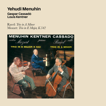 Yehudi Menuhin - Ravel: Trio in a Minor + Mozart: Trio in E Major, K.54 (feat. Gaspar Cassado & Louis Kentner)