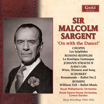 Sir Malcolm Sargent - Strauss Ii: Artist's Life, Wine, Women and Song - Chopin: Les Sylphides - Rossini: William Tell - Rossini/Respighi: La Boutique Fantasque - Schubert: Rosamunde