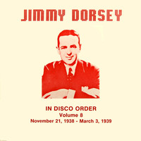 Jimmy Dorsey - Jimmy Dorsey in Disco Order, Vol. 8
