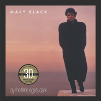 Mary Black - By the Time It Gets Dark (30th Anniversary Edition)