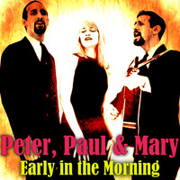 Peter, Paul & Mary - Early in the Morning
