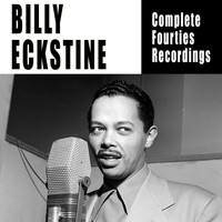 Billy Eckstine - Complete Fourties Recordings