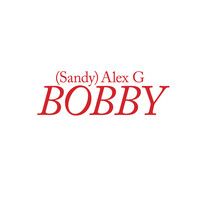 (Sandy) Alex G - Bobby