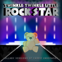 Twinkle Twinkle Little Rock Star - Lullaby Versions of Carrie Underwood