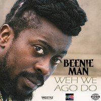 Beenie Man - Weh We Ago Do