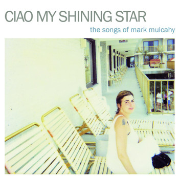 Various Artists - Ciao My Shining Star - The Songs of Mark Mulcahy