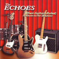 The Echoes - When Guitars Ruled: A Tribute to the Shadows