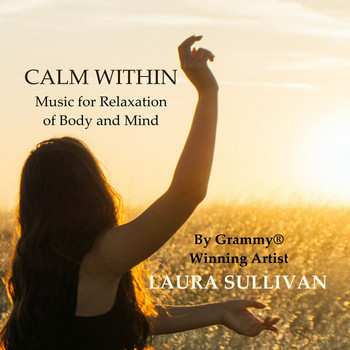 Laura Sullivan - Calm Within: Music for Relaxation of Body and Mind