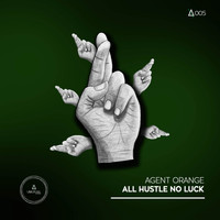 Agent Orange - All Hustle No Luck