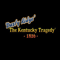 Dusty Ridge - The Kentucky Tragedy 1826