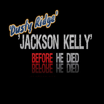 Dusty Ridge - Jackson Kelly Before He Died