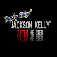 Dusty Ridge - Jackson Kelly After He Died