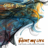 Chuck Brown - Paint My Life