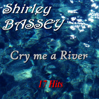 Shirley Bassey - Cry Me a River (17 Hits)