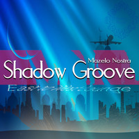 Mazelo Nostra - Shadow Groove - East to West Lounge