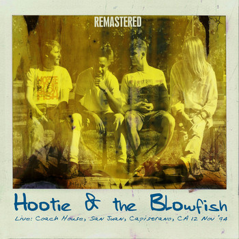 Hootie & The Blowfish - Live: Coach House, San Juan, Capistrano, CA 12 Nov '94 (Remastered)