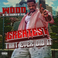 Wood - Greatest That Ever Did It (Explicit)