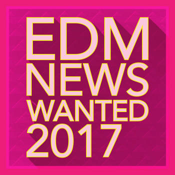 Various Artists - EDM News Wanted 2017