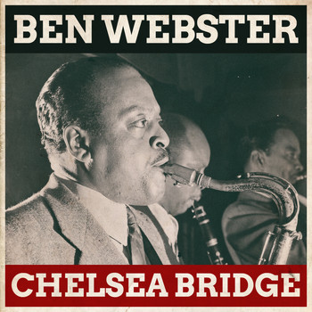 The Ben Webster Quintet - Chelsea Bridge