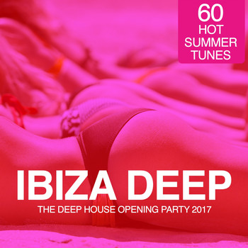 Various Artists - IBIZA Deep - The Deep House Opening Party 2017 (60 Hot Summer Tunes)
