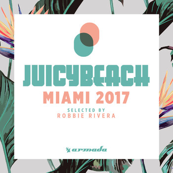 Robbie Rivera - Juicy Beach - Miami 2017 (Selected by Robbie Rivera)