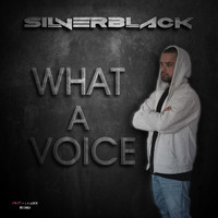 SilverBlack - What a Voice (Original Mix)