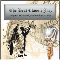 Original Dixieland Jazz Band - The Best Classic Jazz, Original Dixieland Jazz Band 1917 - 1920