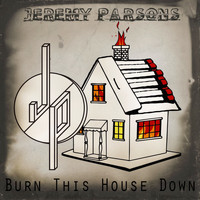 Jeremy Parsons - Burn This House Down - Single