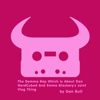 Dan Bull - The Demma Rap Which Is About Dan NerdCubed and Emma Blackery's Joint Vlog Thing