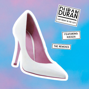 Duran Duran - Last Night in the City (feat. Kiesza) (The Remixes)