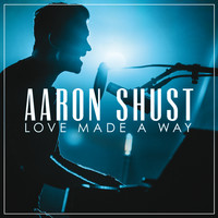 Aaron Shust - Love Made A Way (Live)