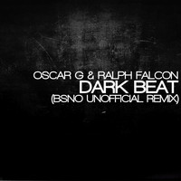 Oscar G - Dark Beat (BSNO Unofficial Remix)
