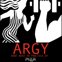 Argy - Don 't Need to Practice EP