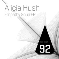 Alicia Hush - Empathy Soup