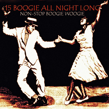Various Artists - 15 Boogie All Night Long (Non-Stop Boogie Woogie)