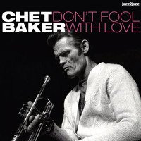 Chet Baker - Don't Fool with Love