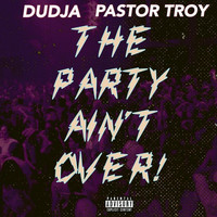 Pastor Troy - The Party Ain't Over (feat. Pastor Troy)