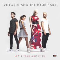 Vittoria And The Hyde Park - Let's Talk About Us