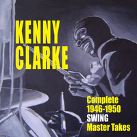 Kenny Clarke - Complete 1946-1950 Swing Master Takes