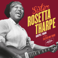 Sister Rosetta Tharpe - Gospel Train + Sister on Tour (Bonus Track Version)