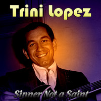 Trini Lopez - Sinner Not a Saint