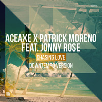 Aceaxe and Patrick Moreno featuring Jonny Rose - Chasing Love