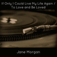 Jane Morgan - If Only I Could Live My Life Again / To Love and Be Loved