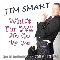 Jim Smart - Whit's Fur Ye'll No Go By Ye