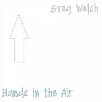 Greg Welsh - Hands in the Air
