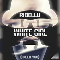 Ribellu - White Girl (I Need You)